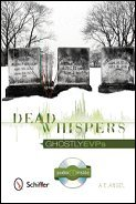 Dead Whispers: Ghostly EVPs by A. E. Angel